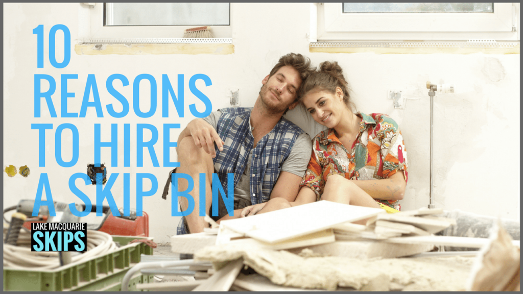 10 Reasons to Hire a Skip Bin - Lake Macquarie Skips