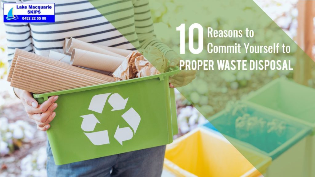 10 Reasons to Commit Yourself to Proper Waste Disposal -