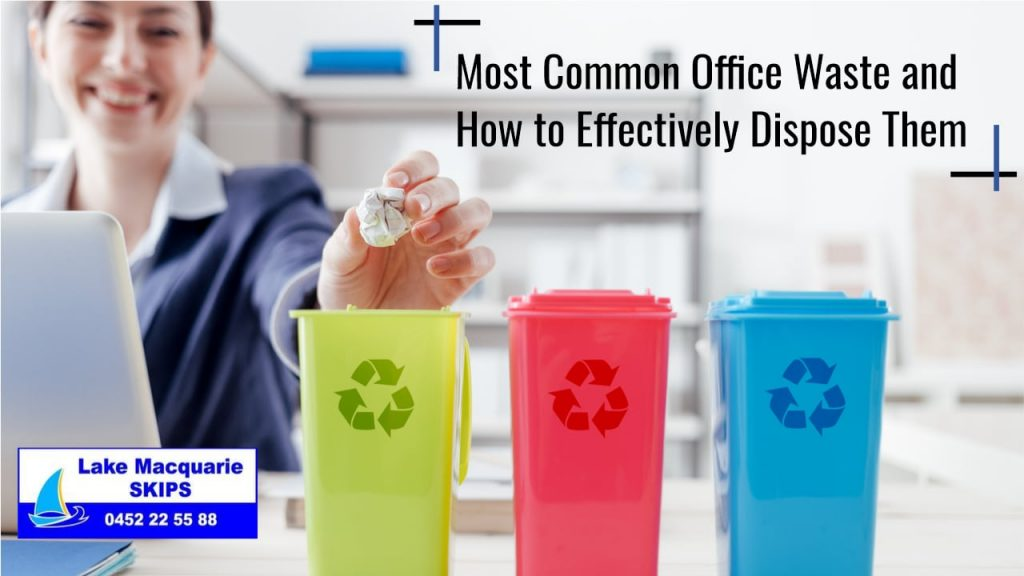 Most Common Office Waste and How to Effectively Dispose Them - Lake Macquarie Skips
