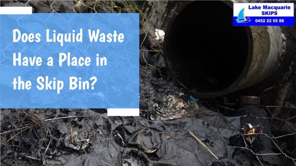 Does Liquid Waste Have a Place in the Skip Bin - Lake Macquarie Skips