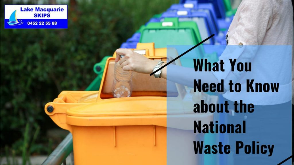 What You Need to Know about the National Waste Policy - Lake Macquarie Skips
