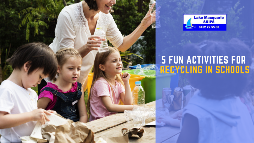 5 Fun Activities for Recycling in Schools - Lake Macquarie Skips