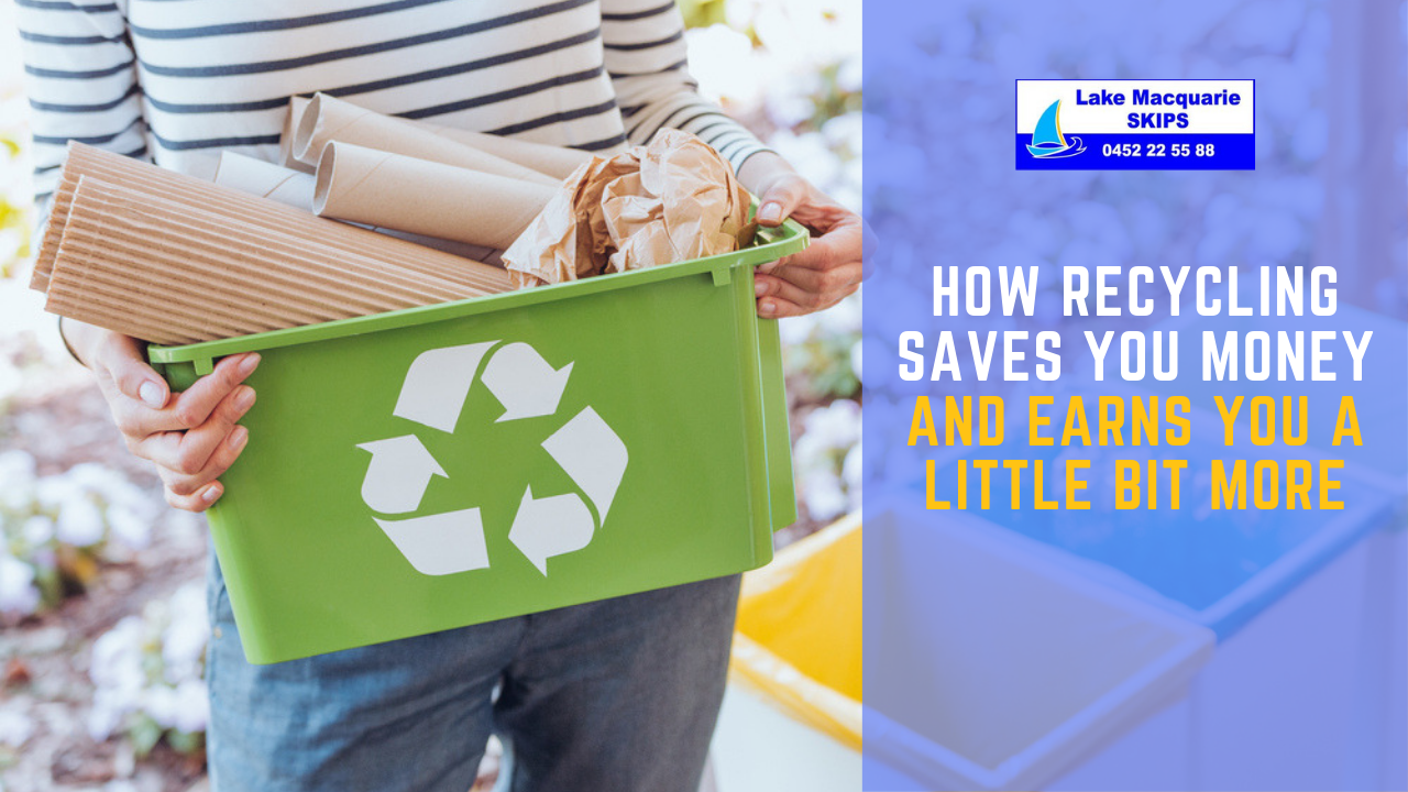 How Recycling Saves You Money and Earns You a Little Bit More - Lake Macquarie Skips