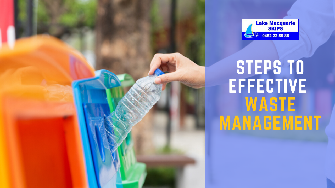 Steps to Effective Waste Management - Lake Macquarie Skips