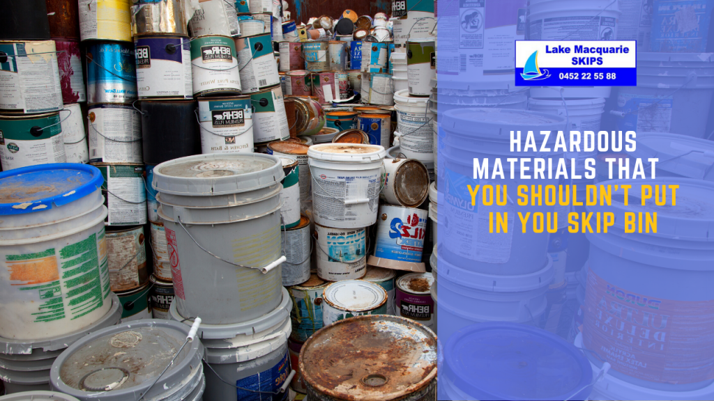 Hazardous Materials that You Shouldn't Put in Your Skip Bin - Lake Macquarie Skips